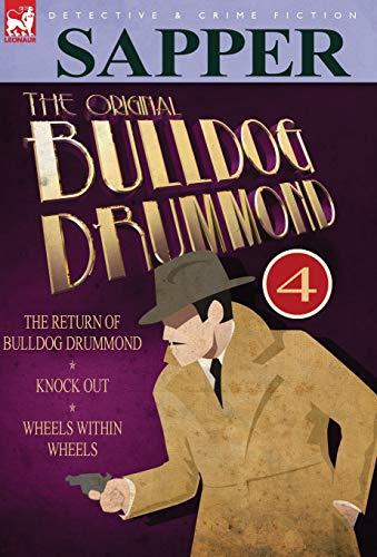 9780857060327: The Original Bulldog Drummond: 4-The Return of Bulldog Drummond, Knock Out & Wheels Within Wheels
