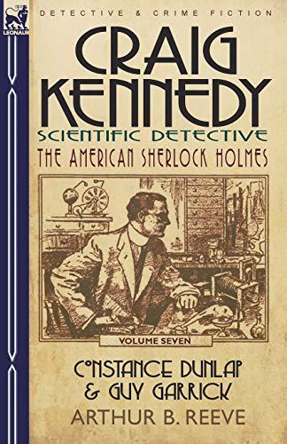 Craig Kennedy-Scientific Detective: Volume 7-Constance Dunlap & Guy Garrick: Reeve, Arthur B.