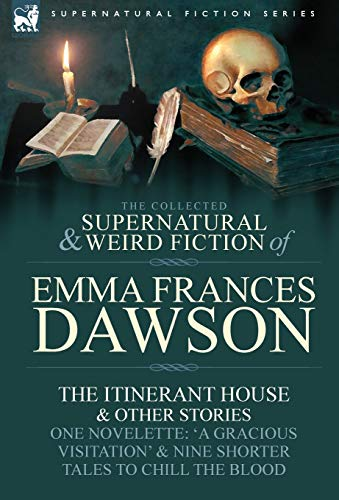 9780857060389: The Collected Supernatural and Weird Fiction of Emma Frances Dawson: The Itinerant House and Other Stories-One Novelette: 'a Gracious Visitation' and