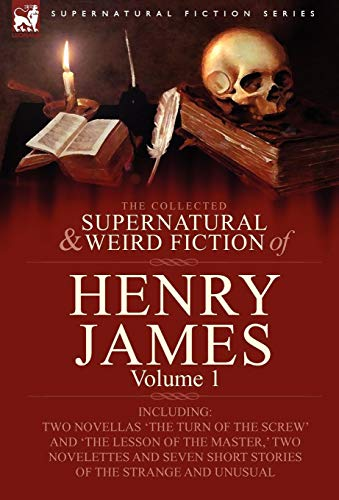 9780857060433: The Collected Supernatural and Weird Fiction of Henry James: Volume 1-Including Two Novellas 'The Turn of the Screw' and 'The Lesson of the Master, ' (Supernatural Fiction)