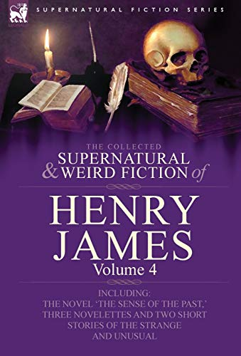 The Collected Supernatural and Weird Fiction of Henry James: Volume 4-Including the Novel The Sense...
