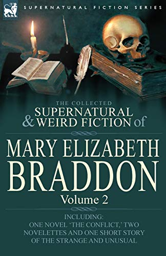 9780857060518: The Collected Supernatural and Weird Fiction of Mary Elizabeth Braddon: Volume 2-Including One Novel 'The Conflict, ' Two Novelettes and One Short Sto