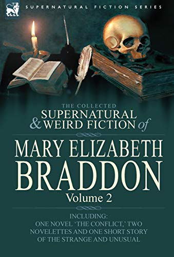 9780857060525: The Collected Supernatural and Weird Fiction of Mary Elizabeth Braddon: Volume 2-Including One Novel 'The Conflict, ' Two Novelettes and One Short Sto