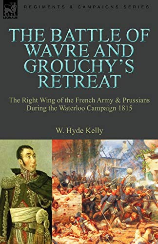 9780857060679: The Battle of Wavre and Grouchy's Retreat: The Right Wing of the French Army & Prussians During the Waterloo Campaign 1815