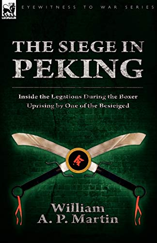 9780857060754: The Siege in Peking: Inside the Legations During the Boxer Uprising by One of the Besieiged