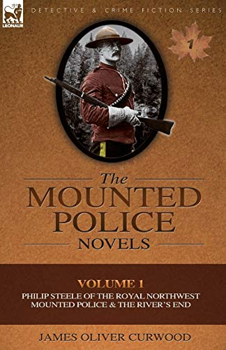 9780857060914: The Mounted Police Novels: Volume 1-Philip Steele of the Royal Northwest Mounted Police & the River's End