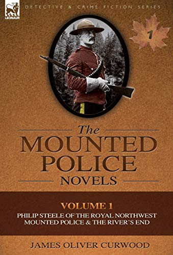 9780857060921: The Mounted Police Novels: Volume 1-Philip Steele of the Royal Northwest Mounted Police & the River's End