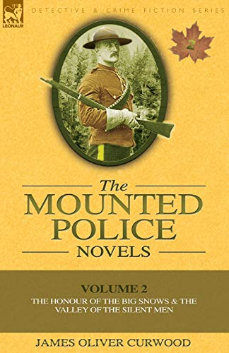 The Mounted Police Novels: Volume 2-The Honour of the Big Snows & the Valley of the Silent Men (9780857060938) by Curwood, James Oliver