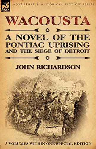 9780857061010: Wacousta: A Novel of the Pontiac Uprising & the Siege of Detroit-3 Volumes Within One Special Edition