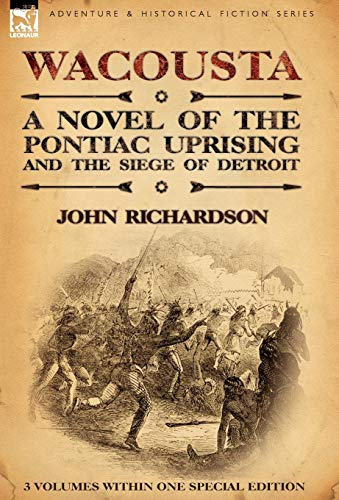9780857061027: Wacousta: A Novel of the Pontiac Uprising & the Siege of Detroit-3 Volumes Within One Special Edition