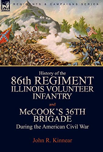 9780857061102: History of the Eighty-Sixth Regiment, Illinois Volunteer Infantry and McCook's 36th Brigade During the American Civil War