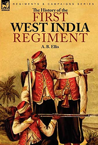 The History of the First West India Regiment: A. B. Ellis