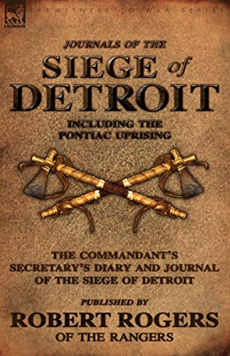 9780857061270: Journals of the Siege of Detroit: Including the Pontiac Uprising, the Commandant's Secretary's Diary and Journal of the Siege of Detroit Published by