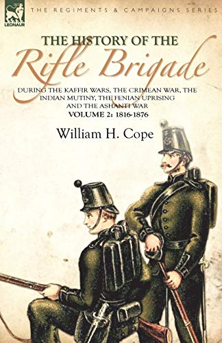 9780857061317: The History of the Rifle Brigade-During the Kaffir Wars, The Crimean War, The Indian Mutiny, The Fenian Uprising and the Ashanti War: Volume 2-1816-1876