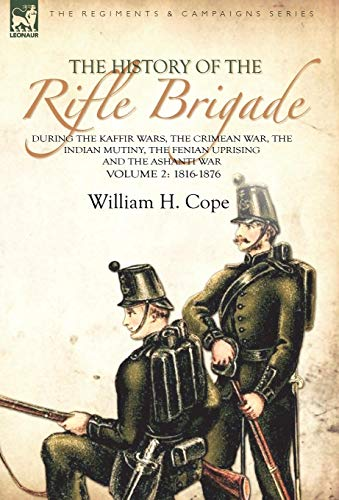9780857061324: The History of the Rifle Brigade-During the Kaffir Wars, The Crimean War, The Indian Mutiny, The Fenian Uprising and the Ashanti War: Volume 2-1816-1876