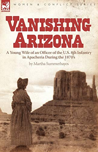 9780857061331: Vanishing Arizona: a Young Wife of an Officer of the U.S. 8th Infantry in Apacheria During the 1870's