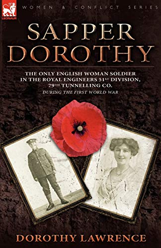 9780857061355: Sapper Dorothy: the Only English Woman Soldier in the Royal Engineers 51st Division, 79th Tunnelling Co. During the First World War