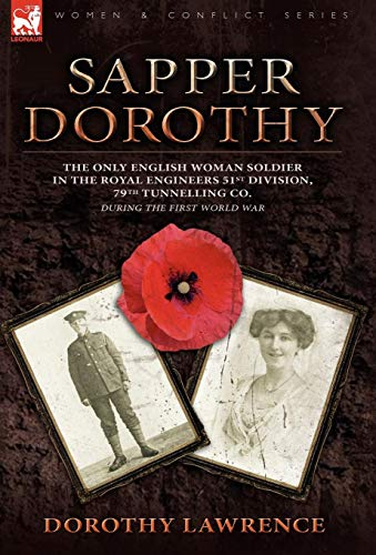 9780857061362: Sapper Dorothy: the Only English Woman Soldier in the Royal Engineers 51st Division, 79th Tunnelling Co. During the First World War