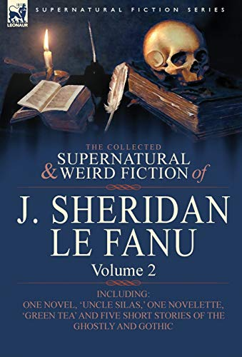 9780857061478: The Collected Supernatural and Weird Fiction of J. Sheridan Le Fanu: Volume 2-Including One Novel, 'Uncle Silas, ' One Novelette, 'Green Tea' and Five