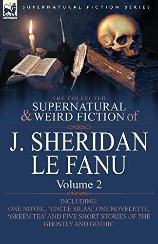 9780857061485: The Collected Supernatural and Weird Fiction of J. Sheridan Le Fanu: Volume 2-Including One Novel, 'Uncle Silas, ' One Novelette, 'Green Tea' and Five