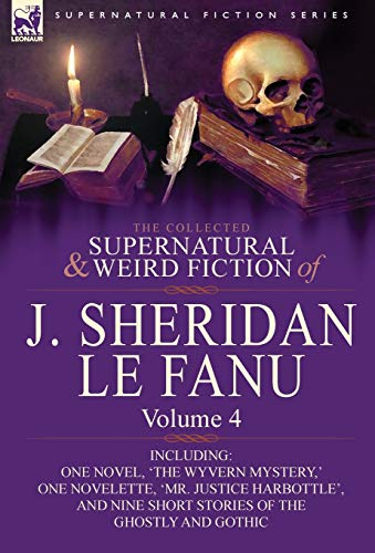 9780857061515: The Collected Supernatural and Weird Fiction of J. Sheridan Le Fanu: Volume 4-Including One Novel, 'The Wyvern Mystery, ' One Novelette, 'Mr. Justice
