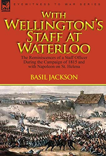 9780857061720: With Wellington's Staff at Waterloo: the Reminiscences of a Staff Officer During the Campaign of 1815 and with Napoleon on St. Helena