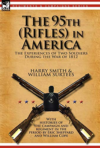 The 95th (Rifles) in America: The Experiences of Two Soldiers During the War of 1812: Harry Smith