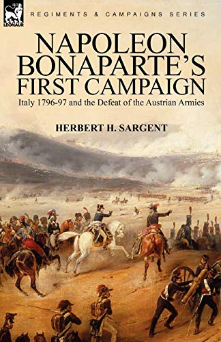 9780857061898: Napoleon Bonaparte's First Campaign: Italy 1796-97 and the Defeat of the Austrian Armies