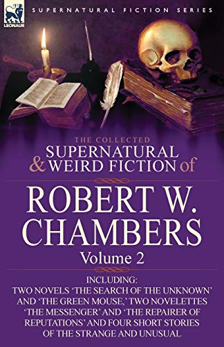 9780857061935: The Collected Supernatural and Weird Fiction of Robert W. Chambers: Volume 2-Including Two Novels 'The Search of the Unknown' and 'The Green Mouse, '