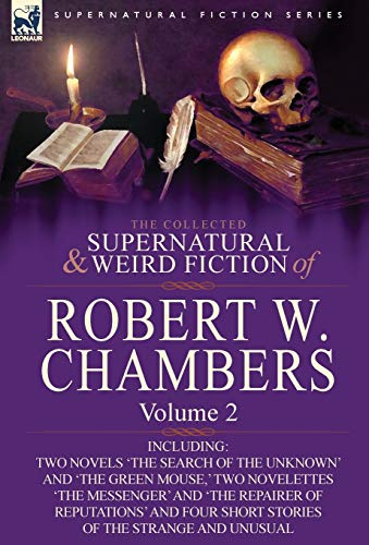 9780857061942: The Collected Supernatural and Weird Fiction of Robert W. Chambers: Volume 2-Including Two Novels 'The Search of the Unknown' and 'The Green Mouse, '