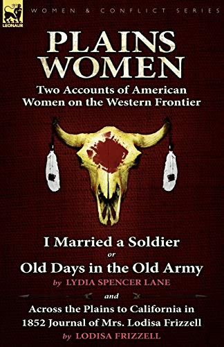 9780857061997: Plains Women: Two Accounts of American Women on the Western Frontier---I Married a Soldier or Old Days in the Old Army & Across the Plains to California in 1852