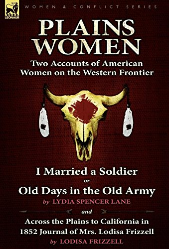 9780857062000: Plains Women: Two Accounts of American Women on the Western Frontier---I Married a Soldier or Old Days in the Old Army & Across the Plains to California in 1852