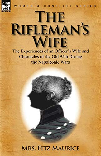 9780857062031: The Rifleman's Wife: The Experiences of an Officer's Wife and Chronicles of the Old 95th