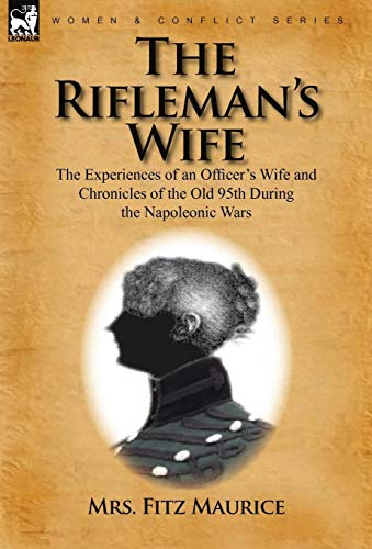 9780857062048: The Rifleman's Wife: the Experiences of an Officer's Wife and Chronicles of the Old 95th