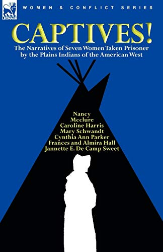 Captives! The Narratives of Seven Women Taken Prisoner by the Plains Indians of the American West - Parker, Cynthia Ann