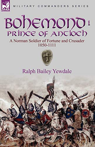 9780857062093: Bohemond I, Prince of Antioch: a Norman Soldier of Fortune and Crusader 1050-1111