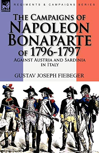 9780857062239: The Campaigns of Napoleon Bonaparte of 1796-1797 Against Austria and Sardinia in Italy
