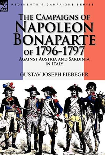 9780857062246: The Campaigns of Napoleon Bonaparte of 1796-1797 Against Austria and Sardinia in Italy