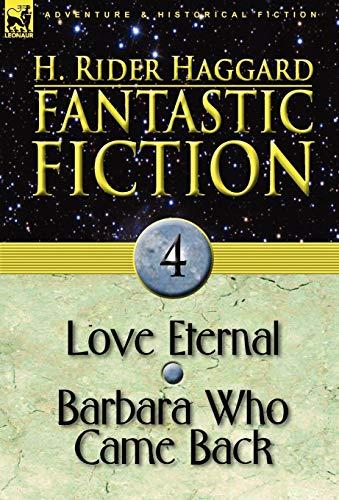 Fantastic Fiction: 4-Love Eternal Barbara Who Came Back: H. Rider Haggard
