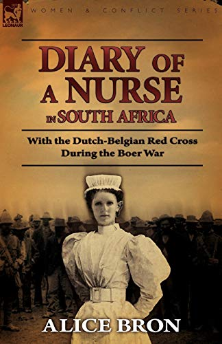 Boer War Nurse: Diary of a Nurse in South Africa with the Dutch-Belgian Red Cross During the Boer ...