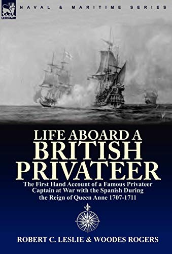 9780857062987: Life Aboard a British Privateer: The First Hand Account of a Famous Privateer Captain at War with the Spanish During the Reign of Queen Anne 1707-1711