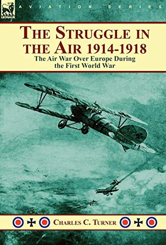 9780857063335: The Struggle in the Air 1914-1918: The Air War Over Europe During the First World War
