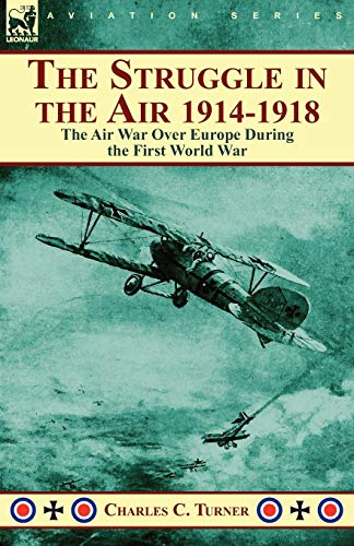 9780857063342: The Struggle in the Air 1914-1918: the Air War Over Europe During the First World War