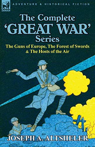 9780857063434: The Complete 'Great War' Series: The Guns of Europe, the Forest of Swords & the Hosts of the Air