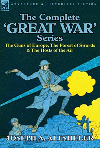 9780857063441: The Complete 'Great War' Series: The Guns of Europe, the Forest of Swords & the Hosts of the Air