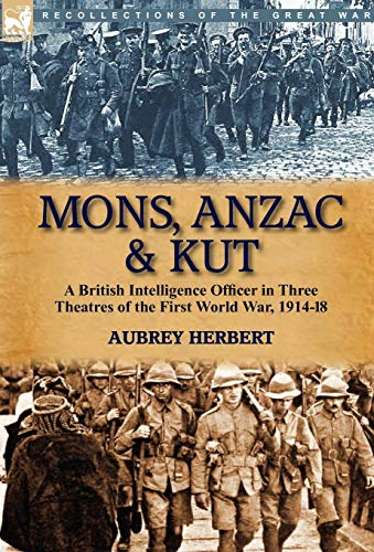 9780857063656: Mons, Anzac & Kut: a British Intelligence Officer in Three Theatres of the First World War, 1914-18