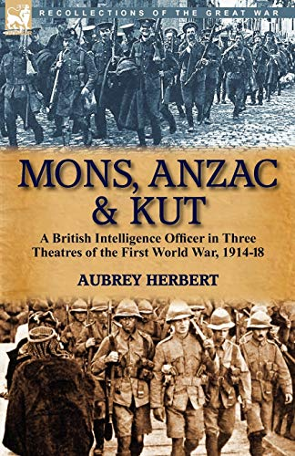 9780857063663: Mons, Anzac & Kut: a British Intelligence Officer in Three Theatres of the First World War, 1914-18