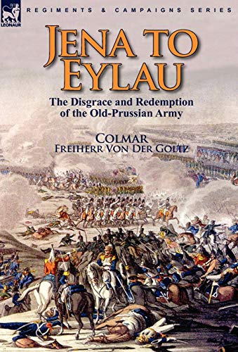 9780857063670: Jena to Eylau: the Disgrace and Redemption of the Old-Prussian Army