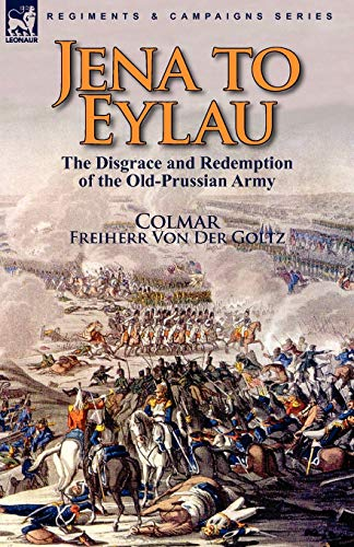9780857063687: Jena to Eylau: the Disgrace and Redemption of the Old-Prussian Army