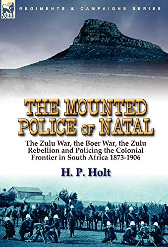 9780857063854: The Mounted Police of Natal: the Zulu War, the Boer War, the Zulu Rebellion and Policing the Colonial Frontier in South Africa 1873-1906